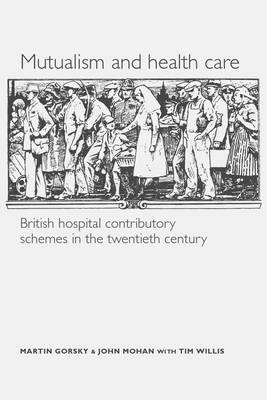 Mutualism and Health Care: Hospital Contributory Schemes in Twentieth-Century Britain