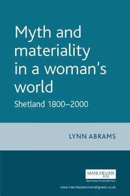 Myth and Materiality in a Woman's World: Shetland 1800-2000