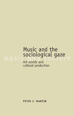 Music and the Sociological Gaze: Art Worlds and Cultural Production