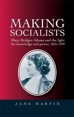 Making Socialists: Mary Bridges Adams and the Fight for Knowledge and Power, 1855-1939