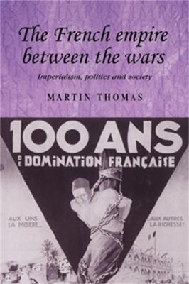 The French Empire Between the Wars: Imperialism, Politics and Society