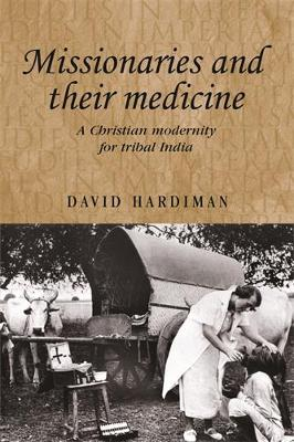 Missionaries and Their Medicine: A Christian Modernity for Tribal India