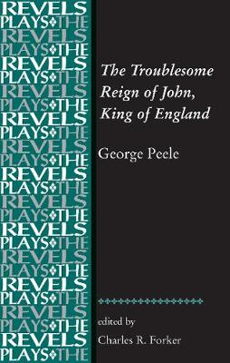 The Troublesome Reign of John, King of England: By George Peele