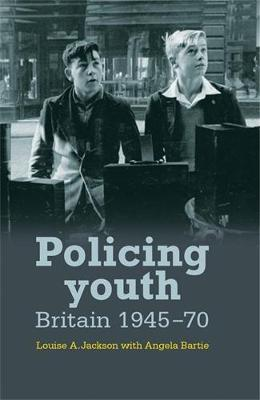 Policing Youth: Britain, 1945-70
