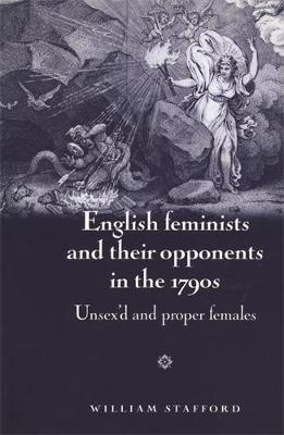 English Feminists and Their Opponents in the 1790s: Unsex'D and Proper Females