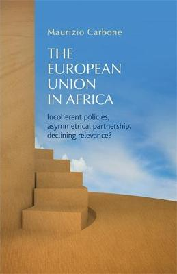The European Union in Africa: Incoherent Policies, Asymmetrical Partnership, Declining Relevance?