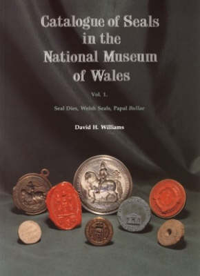 Catalogue of Seals in the National Museum of Wales: pt. 1: Seal Dies Welsh Seals, Papal Bullae