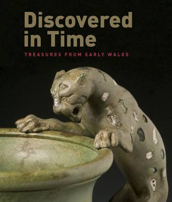 Discovered in Time: Treasures from Early Wales