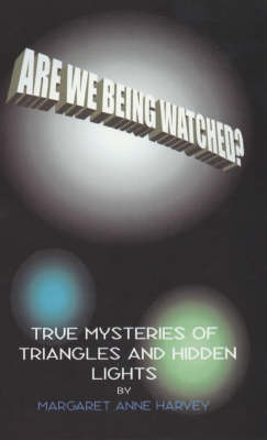 Are We Being Watched?: True Mysteries of Triangles and Hidden Lights
