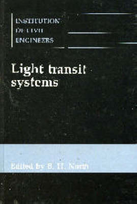 Light Transit Systems: Proceedings of the Symposium on the Potential of Light Transit Systems in British Cities Organized by the Institution of Civil Engineers and Held in Nottingham on 14-15 March 1990