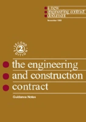 The New Engineering Contract: Engineering and Construction Contract. Guidance Notes: Guidance Notes
