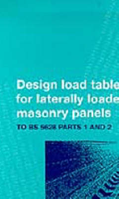 Design Tables for Reinforced Laterally Loaded Masonry Panels: Pt.1, 2: Design Tables for Reinforced Laterally Loaded Masonry Panels: To BS 5628 Parts 1 and 2 To BS 5628