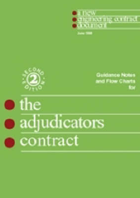 The New Engineering Contract: Adjudicator's Contract: Guidance Notes and Flow Charts: NEC