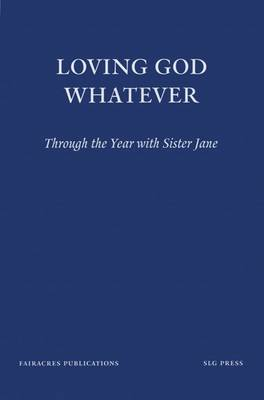 Loving God Whatever: Through the Year with Sister Jane