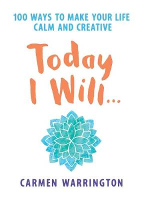 Today I Will...: 100 ways to make your life calm and creative