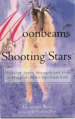 Moonbeams and Shooting Stars: Discover Inner Strength and Live a Happier, More Spiritual Life