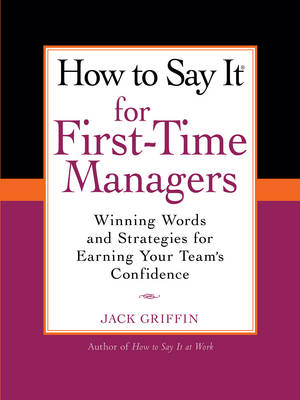 How to Say It for First-Time Managers: Winning Words and Strategies forEarning Your Team's Confidence