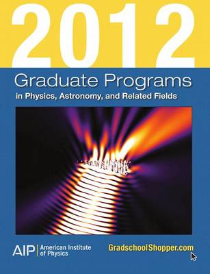 2012 Graduate Programs in Physics, Astronomy, and Related Fields