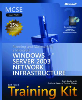 """Planning and Maintaining a Microsoft (R) Windows Server"""" 2003 Network Infrastructure, Second Edition: MCSE Self-Paced Training Kit (Exam 70-293)"""