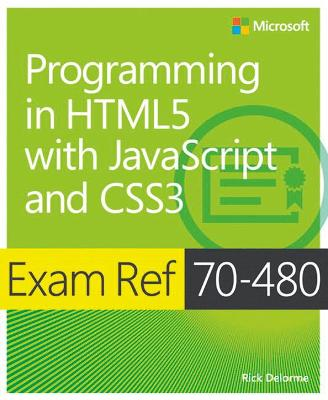Programming in HTML5 with JavaScript and CSS3: Exam Ref 70-480