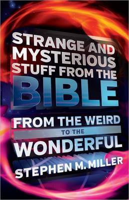 Strange and Mysterious Stuff from the Bible: From the Weird to the Wonderful