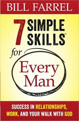 7 Simple Skills for Every Man: Success in Relationships, Work, and Your Walk with God