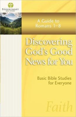 Discovering God's Good News for You: A Guide to Romans 1-8