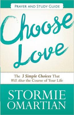 Choose Love Prayer and Study Guide: The Three Simple Choices That Will Alter the Course of Your Life