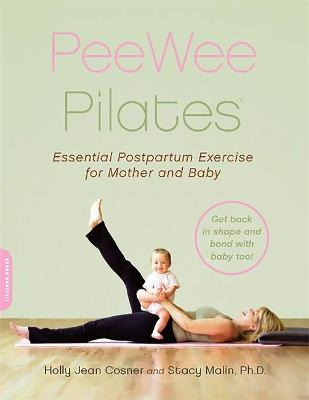 PeeWee Pilates: Pilates for the Postpartum Mother and Her Baby