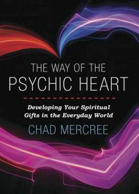 Way of the Psychic Heart: Developing Your Spiritual Gifts in the Everyday World