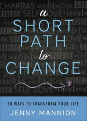 Short Path to Change: 30 Ways to Transform Your Life