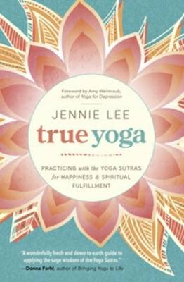 True Yoga: Practicing with the Yoga Sutras for Happiness and Spiritual Fulfillment