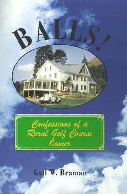 Balls!: Confessions of a Rural Golf Course Owner