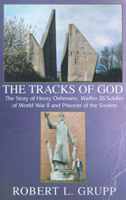 The Tracks of God: The Story of Henry Oehmsen, Waffen SS Soldier of World War II and Prisoner of the Soviets