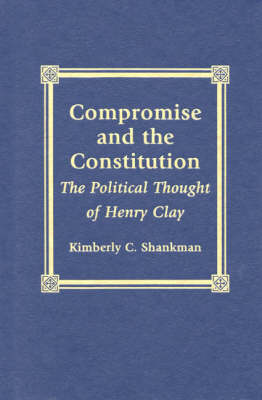 Compromise and the Constitution: The Political Thought of Henry Clay