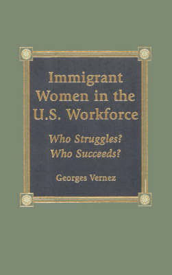Immigrant Women in the U.S. Workforce: Who Struggles? Who Succeeds?