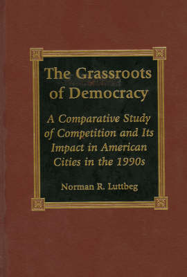 The Grassroots of Democracy: A Comparative Study of Competition and Its Impact in American Cities of the 1990s
