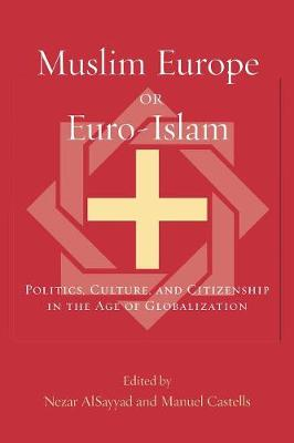 Muslim Europe or Euro-Islam: Politics, Culture and Citizenship in the Age of Globalization