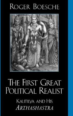 """The First Great Political Realist: Kautilya and His """"Arthashastra"""""""