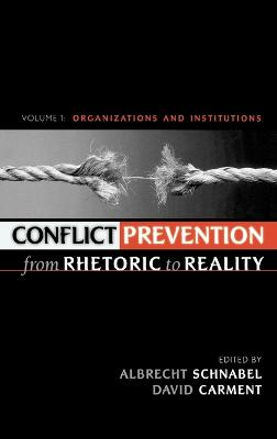 Conflict Prevention from Rhetoric to Reality: Organizations and Institutions: v. 1