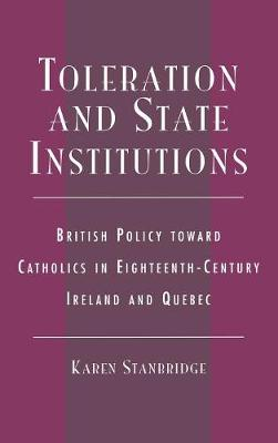 Toleration and State Institutions: British Policy Toward Catholics in Eighteenth Century Ireland and Quebec