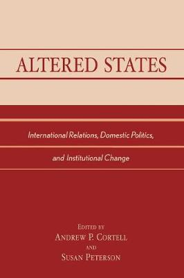 Altered States: International Relations, Domestic Politics, and Institutional Change