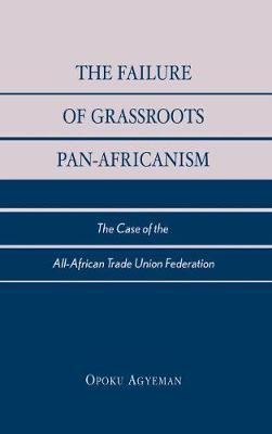 The Failure of Grassroots Pan-Africanism: The Case of the All-African Trade Union Federation