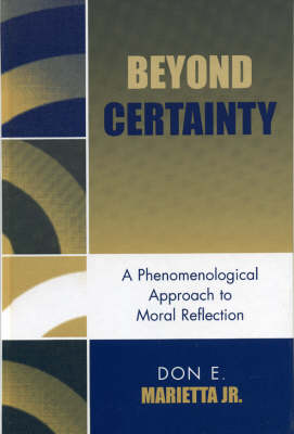 Beyond Certainty: A Phenomenological Approach to Moral Reflection