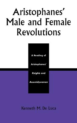 Aristophanes Male and Female Revolutions: A Reading of Aristophanes' Knights and Assemblywomen
