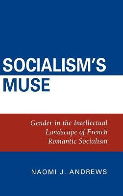 Socialism's Muse: Gender in the Intellectual Landscape of French Romantic Socialism