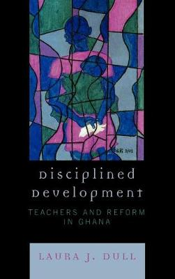 Disciplined Development: Teachers and Reform in Ghana