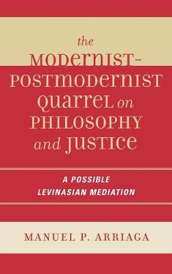 The Modernist-postmodernist Quarrel on Philosophy and Justice: A Possible Levinasian Mediation