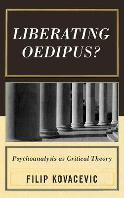 Liberating Oedipus?: Psychoanalysis as Critical Theory