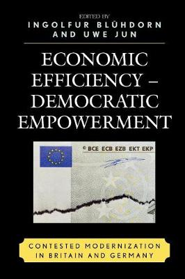 Economic Efficiency, Democratic Empowerment: Contested Modernization in Britain and Germany